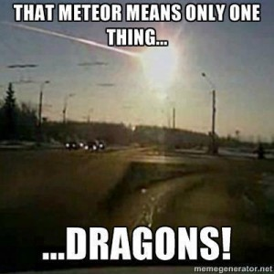 That meteor means only one thing ... DRAGONS!
