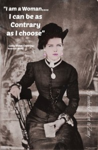 """I am a woman. I can be as contrary as I choose."" -Lady Violet Crowley, Downton Abbey"