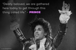 """Dearly beloved, we are gathered here today to get through this thing called life."" -Prince"