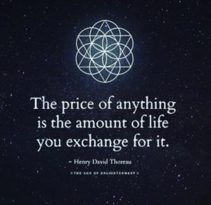 """The price of anything is the amount of life you exchange for it."" -Henry David Thoreau"