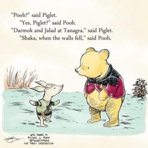 """Pooh?"" said Piglet. ""Yes, Piglet?"" said Pooh. ""Darmok and Jalad at Tanagra,"" said Piglet. ""Shaka, when the wall fell,"" said Pooh."
