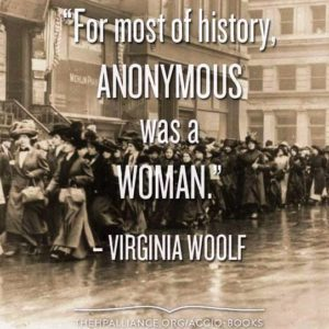 """For most of history, ANONYMOUS was a woman."" -Virginia Woolf"